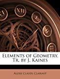 Elements of Geometry, Tr by J Kaines, Alexis Claude Clairaut, 1147199841