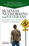 Business Networking for Veterans : A Guidebook for a Successful Transition from the Military to the Civilian Workforce, Nierenberg, Andrea and Faulkner, Michael Lawrence, 0133741613