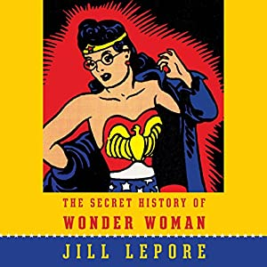 The Secret History of Wonder Woman Audiobook