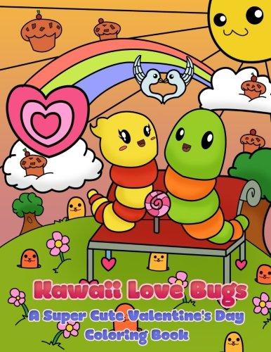 Kawaii Love Bugs: A Super Cute Valentine's Day Coloring Book (Kawaii, Manga and Anime Coloring Books for Adults, Teens and Tweens) (Volume 8)