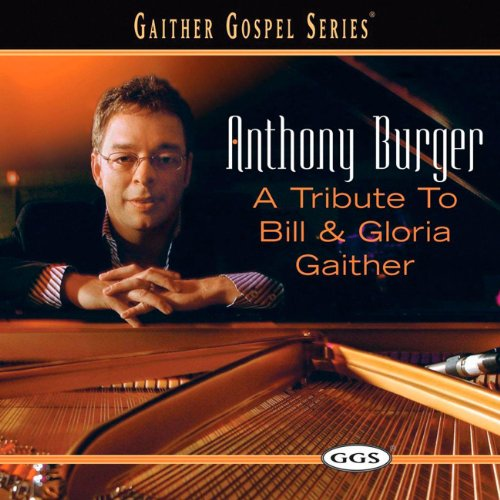 Music Anthony Burger (A Tribute To Bill And Gloria Gaither)