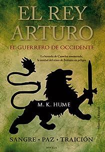 El rey Arturo . El Guerrero de Occidente par Hume