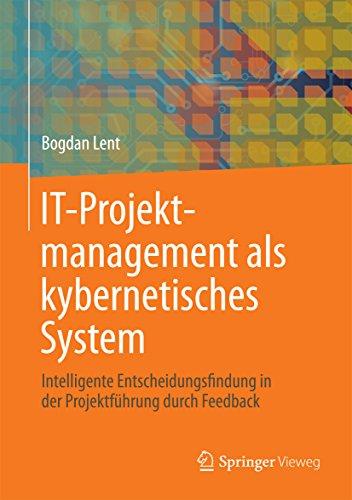 Download IT-Projektmanagement als kybernetisches System: Intelligente Entscheidungsfindung in der Projektführung durch Feedback (German Edition) Pdf