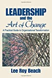 Leadership and the Art of Change: A Practical Guide to Organizational Transformation