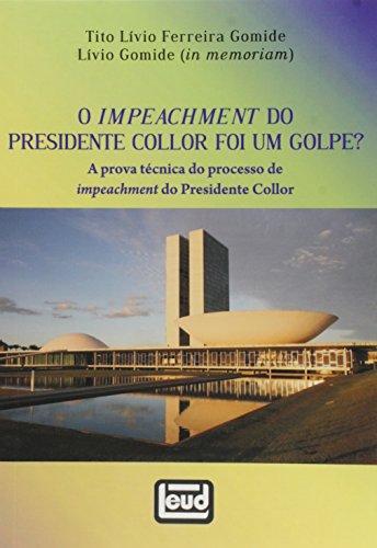 O Impeachment do Presidente Collor Foi Um Golpe? A Prova Técnica do Processo de Impeachment do Presidente Collor