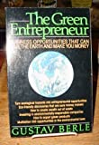 The Green Entrepreneur : Business Opportunities That Can Save the Earth and Make You Money, Berle, Gustav, 0830606009