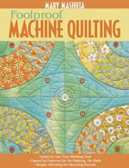 Foolproof Machine Quilting: Learn to Use Your Walking Foot - Paper-Cut Patterns for No Marking, No Math - Simple Stitching for Stunning Results by [Mashuta, Mary]