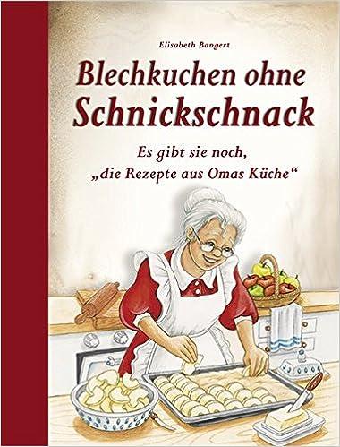 Omas Kuchen Rezepte Mit Bild blechkuchen ohne schnickschnack es gibt sie noch die rezepte aus