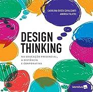 Design Thinking na educação presencial, à distância e corporativa: Na edicação presencial, a distância e corpo