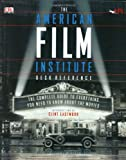 The American Film Institute Desk Reference: The Complete Guide to Everything You Need to Know about the Movies