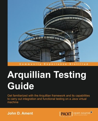 Arquillian Testing Guide by John D. Ament, Publisher : Packt Publishing