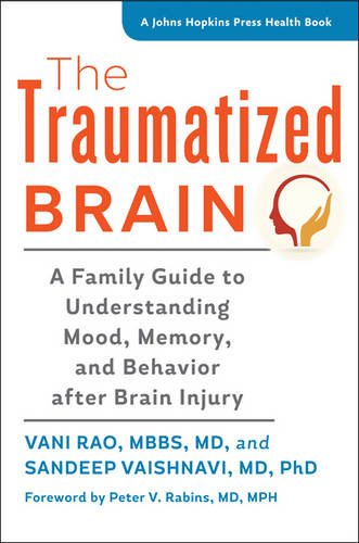Image of The Traumatized Brain: A Family Guide to Understanding Mood, Memory, and Behavior after Brain Injury (A Johns Hopkins Press Health Book)
