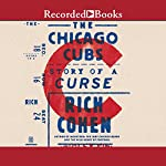 The Chicago Cubs: Story of a Curse | Rich Cohen