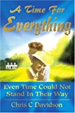A Time for Everything, Chris C. Davidson, 0595226825