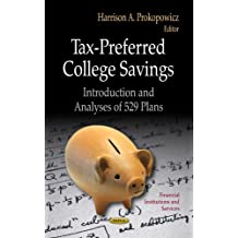 Tax-Preferred College Savings: Introduction and Analyses of 529 Plans (Financial Institutions and Services: Economic...
