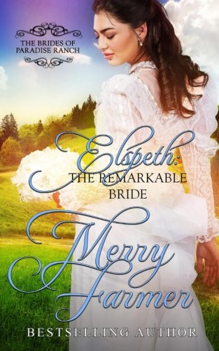 Elspeth: The Remarkable Bride (The Brides of Paradise Ranch (Sweet Version)) (Volume 6)