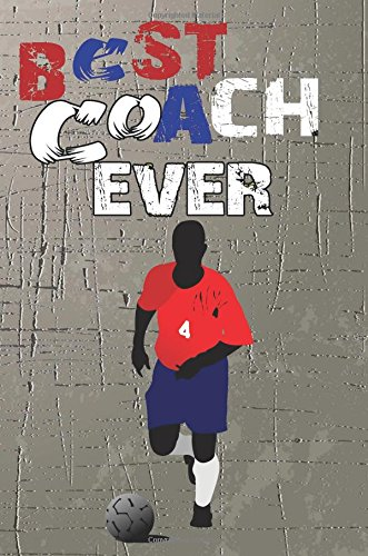 Best Coach Ever: Soccer Coach Gifts (Soccer Notebook Journal)(Soccer Books For Kids)(V13)