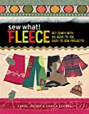 Sew What! Fleece: Get Comfy with 35 Head-to-Toe, Easy-to-Sew Projects!