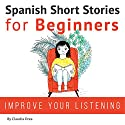 Spanish Short Stories for Beginners: Improve Your Reading and Listening Skills in Spanish Audiobook by Claudia Orea Narrated by Abel Franco, Lucia Bodas