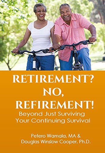 RETIREMENT? NO, REFIREMENT!: Beyond just surviving, your continuing survival by [Wamala, Petero, Cooper, Douglas]