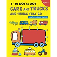 1-10 DOT to DOT Cars and Trucks and Things That Go a Coloring book for kids: Fire Truck, Digger, Cement Truck, Ambulance, School Bus and much more (Activity book for kids) (Volume 1)