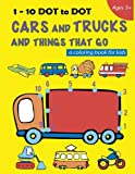 img - for 1-10 DOT to DOT Cars and Trucks and Things That Go a Coloring book for kids: Fire Truck, Digger, Cement Truck, Ambulance, School Bus and much more (Activity book for kids) (Volume 1) book / textbook / text book