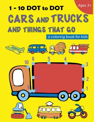 1-10 DOT to DOT Cars and Trucks and Things That Go a Coloring book for kids: Fire Truck, Digger, Cement Truck, Ambulance, School Bus and much more (Activity book for kids) (Volume 1) pdf