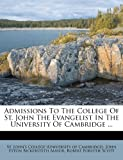 Admissions to the College of St. John the Evangelist in the University of Cambridge ..., , 1248310713