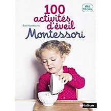 100 activités d'éveil Montessori: Pour accompagner l'enfant dans sa découverte du monde - Dès 18 mois