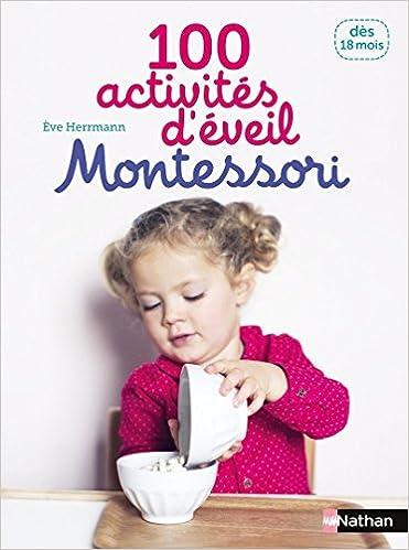 Amazon Fr 100 Activites D Eveil Montessori Des 18 Mois
