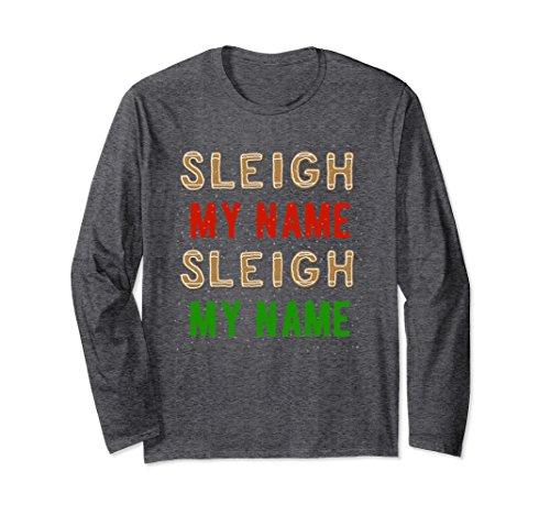 Unisex Funny Sleigh My Name, Sleigh My Name Long Sleeve Shirt Large Dark Heather