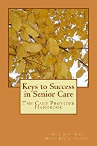 Keys to Success in Senior Care: The Care Provider Handbook from CreateSpace Independent Publishing Platform