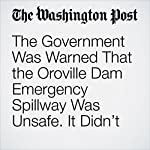 The Government Was Warned That the Oroville Dam Emergency Spillway Was Unsafe. It Didn't Listen. | Kristine Guerra