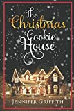 The Christmas Cookie House: A Sweet Holiday Romance (Christmas House Romances)