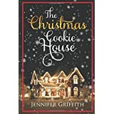 The Christmas Cookie House: A Sweet Holiday Romance (Christmas House Romances)