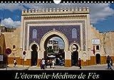 L'éternelle médina de Fès : Fès el-Jedid et Fès el-Bali forment la médina de Fès, faisant partie du patrimoine mondial de l'UNESCO. Calendrier mural A4 horizontal 2017