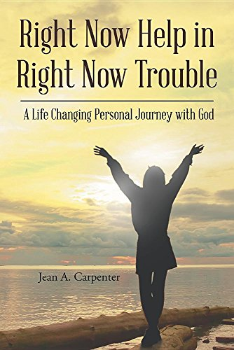 Right Now Help in Right Now Trouble: A Life Changing Personal Journey with God
