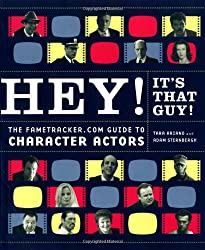 Hey! It's That Guy!: The Fametracker.com Guide to Character Actors