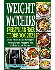 Weight Watchers Freestyle Air Fryer Cookbook 2021: Quick, Vibrant & Easy-to-Prepare WW Smart Points Recipes for Your Air Fryer to Live Happier