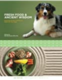 Fresh Food & Ancient Wisdom: Preparing Healthy & Balanced Meals For Your Dogs