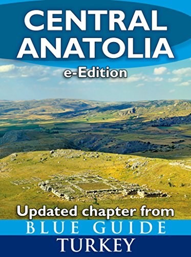 Blue Guide Central Anatolia - An explorer's guide to the heart of Turkey, including Cappadocia, Kayseri, Konya, Afyon, Ankara and ancient Phrygia
