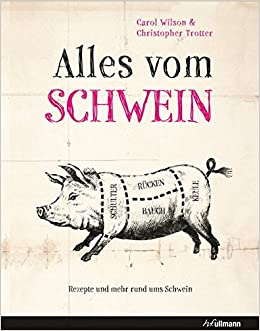 Alles vom Schwein Rezepte und mehr rund ums Schwein Carol Wilson,Christoph ...