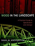 Wood in the Landscape: A Practical Guide to Specification and Design (Material in Landscape Architecture and Site Design)