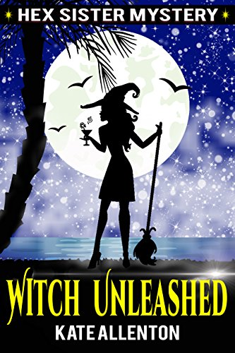 Witch Unleashed (A Hex Sister Cozy Mystery Book 1)