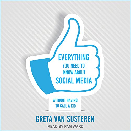 Everything You Need to Know About Social Media: Without Having to Call a Kid by Tantor Audio