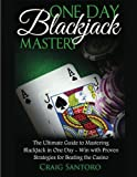 Blackjack: One Day Blackjack Mastery: Learn the Ins and Outs of Blackjack from the Expert - Craig Santoro