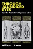 img - for Through Jaundiced Eyes: How the Media View Organized Labor (Cornell International Industrial and) by William J. Puette (1992-05-31) book / textbook / text book