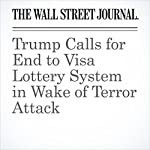 Trump Calls for End to Visa Lottery System in Wake of Terror Attack | Alicia A. Caldwell,Laura Meckler