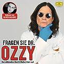 Fragen Sie Dr. Ozzy: Der ultimative Rock'n'Roller klärt auf Hörbuch von Ozzy Osbourne Gesprochen von: Oliver Kalkofe