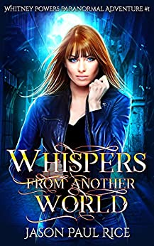 Whispers From Another World: Whitney Powers Paranormal Adventure #1 (Whitney Powers Paranormal Adventures) by [Rice, Jason Paul]